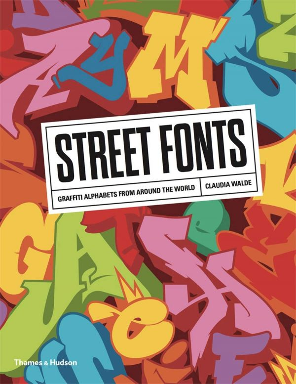 Street Fonts Graffiti Alphabets from Around The World by Claudia Walde (Softcover)