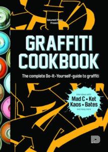 The Graffiti Cookbook The complete Do-it-youself guide to graffiti