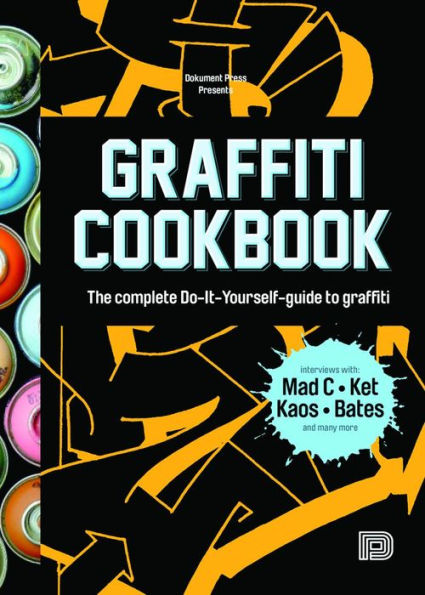 The Graffiti Cookbook The complete Do-it-youself guide to graffiti