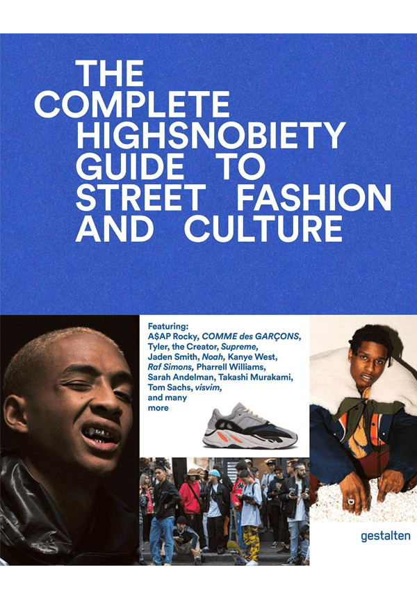 The Incomplete- Highsnobiety Guide to Street Fashion and Culture 9783899555806 00